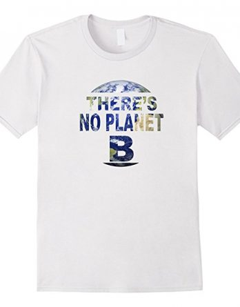 March for Science Earth Day T-Shirt , There is No Planet B