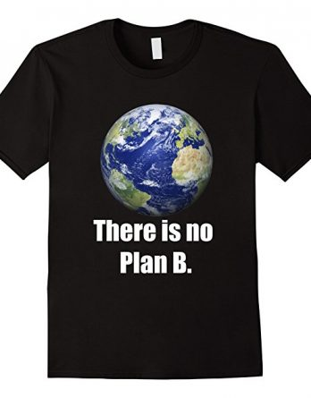 Happy Earth Day Shirt, There is No Planet B, Go Green Tshirt