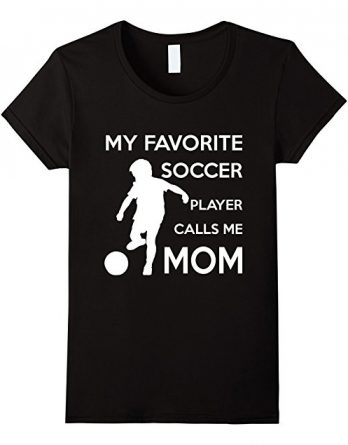 Women's My Favorite Soccer Player Calls me Mom T shirt Gift