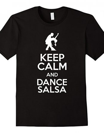 Keep Calm and Dance Salsa Shirt - Salsa Dancer Shirt Gift