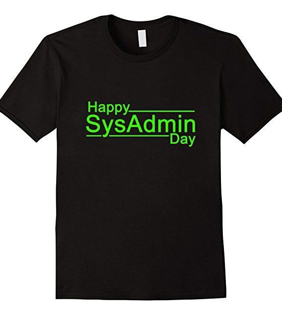Happy Sysadmin Day Gift Tshirt, Sysadmins Day 28 July Tshirt