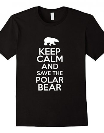 Keep Calm And Save Polar Bear T-Shirt, There is No Planet B