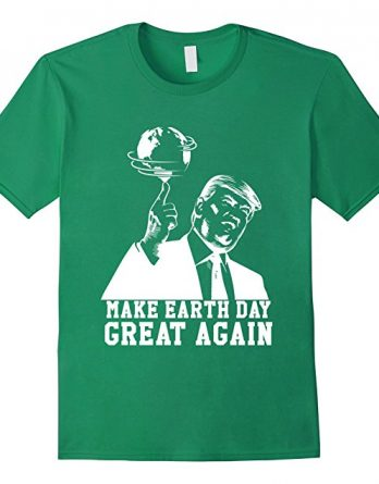 Make Earth Day Great Again, Happy Earth Day, Go Green Shirt