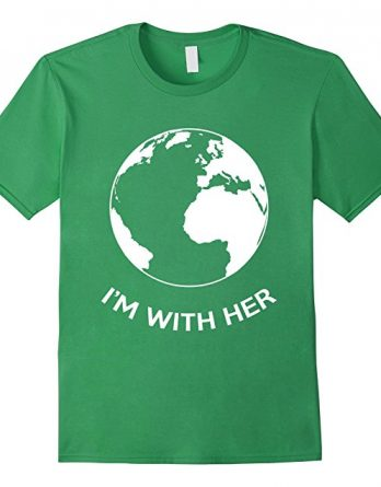 I'm With Her Mother Earth, Happy Earth Day, Go Green Shirt
