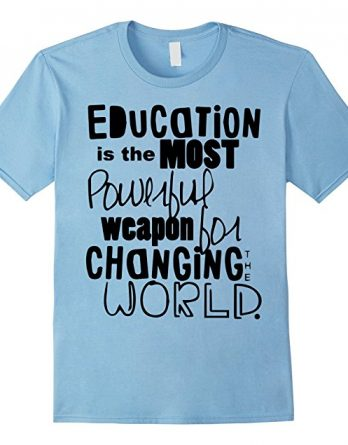Education is The Most powerful Weapon for Change Tshirt Gift