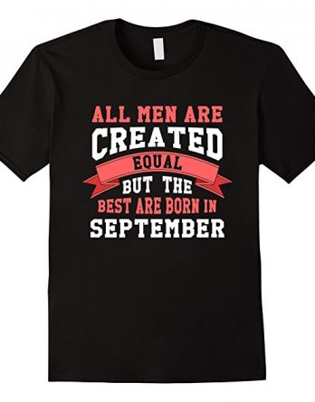 But Only The Best Are Born In September Shirt, Gift Tees